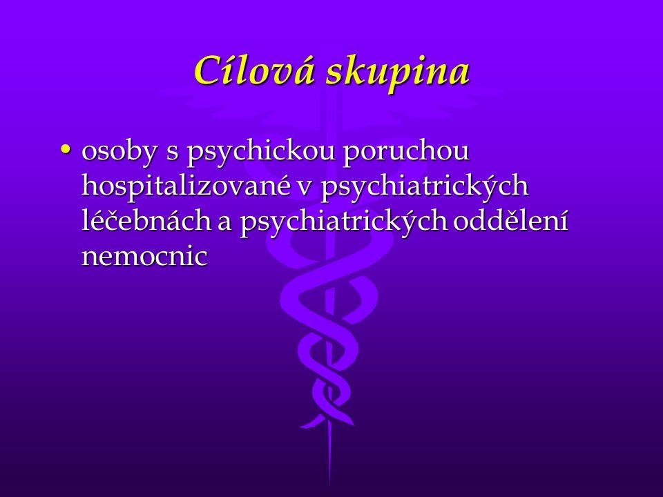 Cílová skupina •osoby s psychickou poruchou hospitalizované v psychiatrických léčebnách a psychiatrických oddělení nemocnic