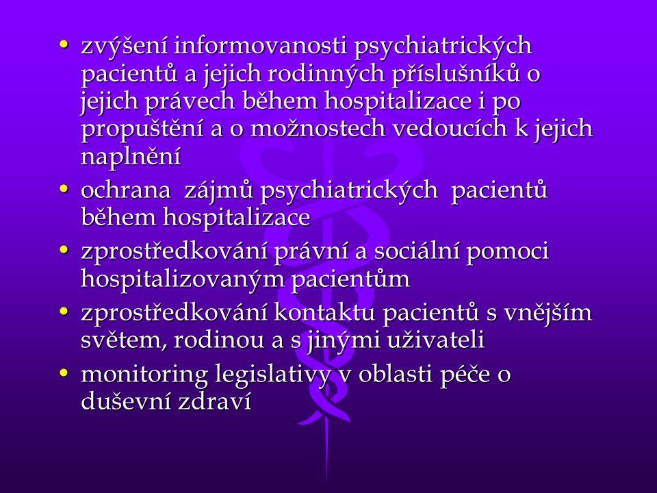 •zvýšení informovanosti psychiatrických pacientů a jejich rodinných příslušníků o jejich právech během hospitalizace i po propuštění a o možnostech ve