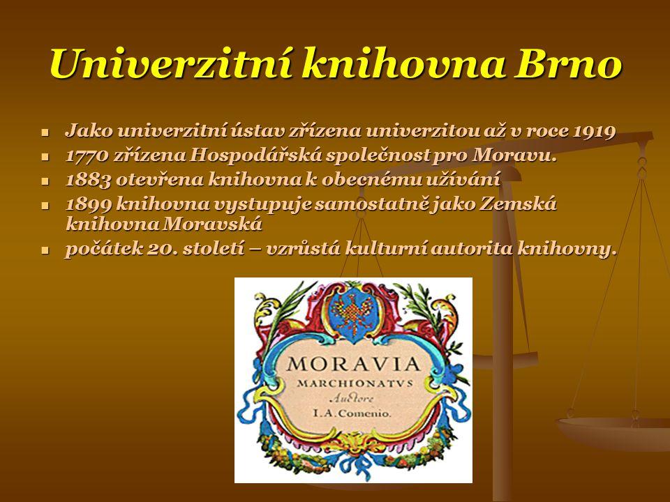 Univerzitní knihovna Brno  Jako univerzitní ústav zřízena univerzitou až v roce 1919  1770 zřízena Hospodářská společnost pro Moravu.