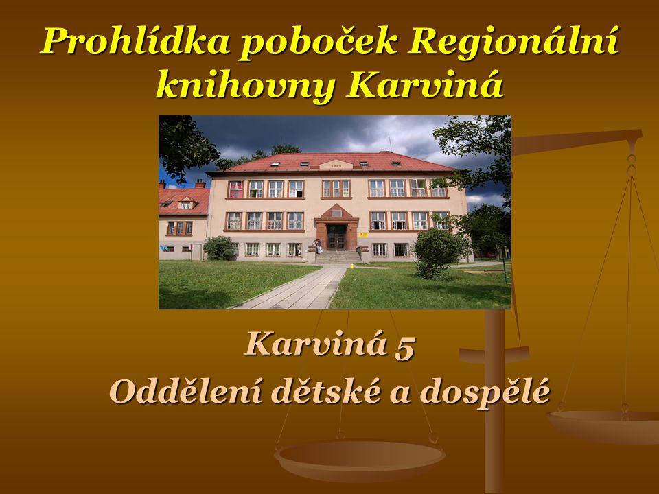 Prohlídka poboček Regionální knihovny Karviná Karviná 5 Oddělení dětské a dospělé