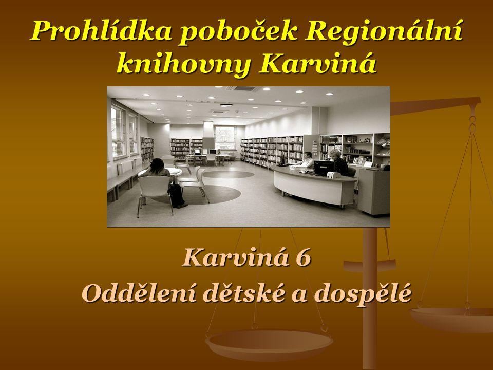Prohlídka poboček Regionální knihovny Karviná Karviná 6 Oddělení dětské a dospělé