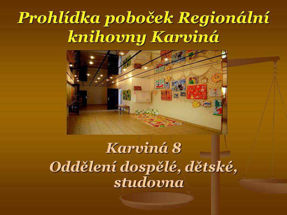 Prohlídka poboček Regionální knihovny Karviná Karviná 8 Oddělení dospělé, dětské, studovna