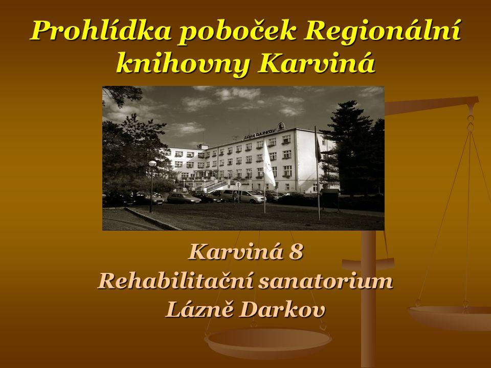 Prohlídka poboček Regionální knihovny Karviná Karviná 8 Rehabilitační sanatorium Lázně Darkov