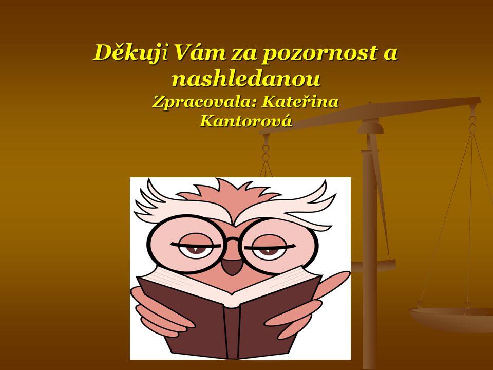 Děkuji Vám za pozornost a nashledanou Zpracovala: Kateřina Kantorová