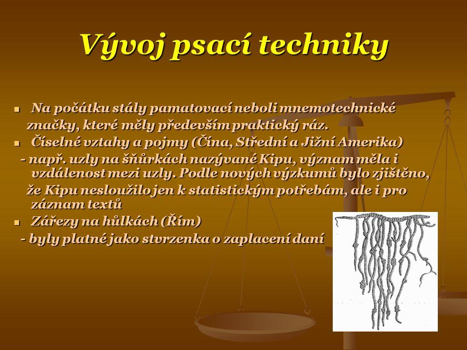 Vývoj psací techniky  Na počátku stály pamatovací neboli mnemotechnické značky, které měly především praktický ráz.