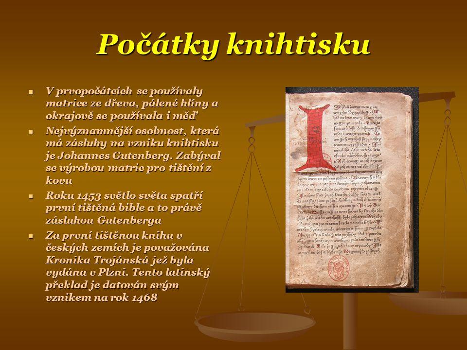 Počátky knihtisku  V prvopočátcích se používaly matrice ze dřeva, pálené hlíny a okrajově se používala i měď  Nejvýznamnější osobnost, která má zásluhy na vzniku knihtisku je Johannes Gutenberg.