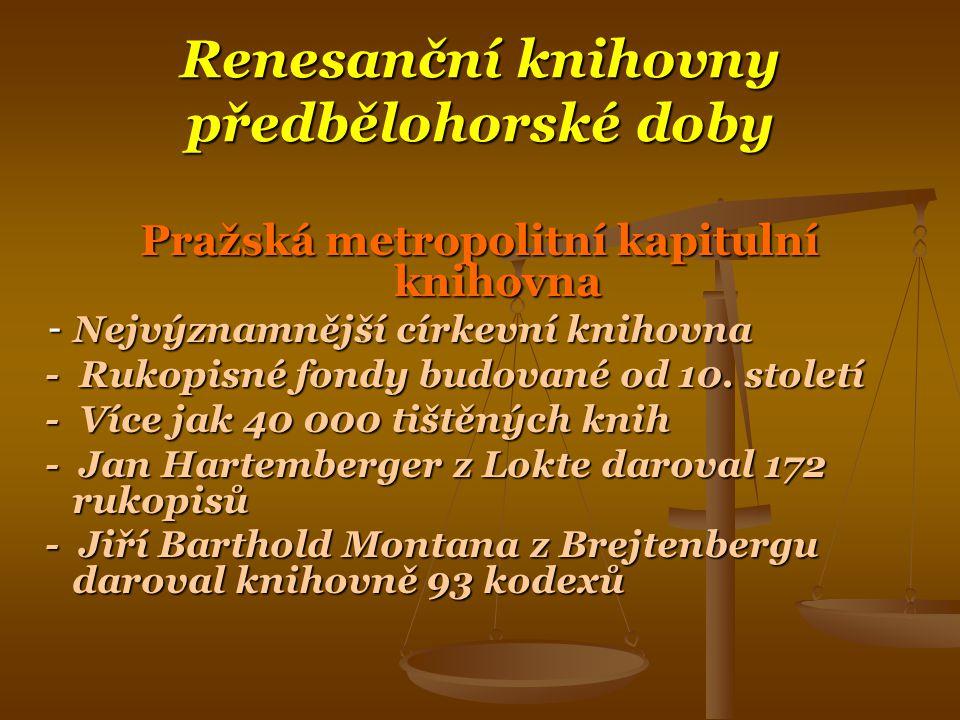 Renesanční knihovny předbělohorské doby Břevnovská benediktinská knihovna - Břevnovský klášter založen již roku 993 - Ztráta knihovny za husitských bouří - Dochováno jen 28 prvotisků - Spolupráce s klášterem v Broumově - Vzácný kodex Gigas ( největší rukopisná kniha)