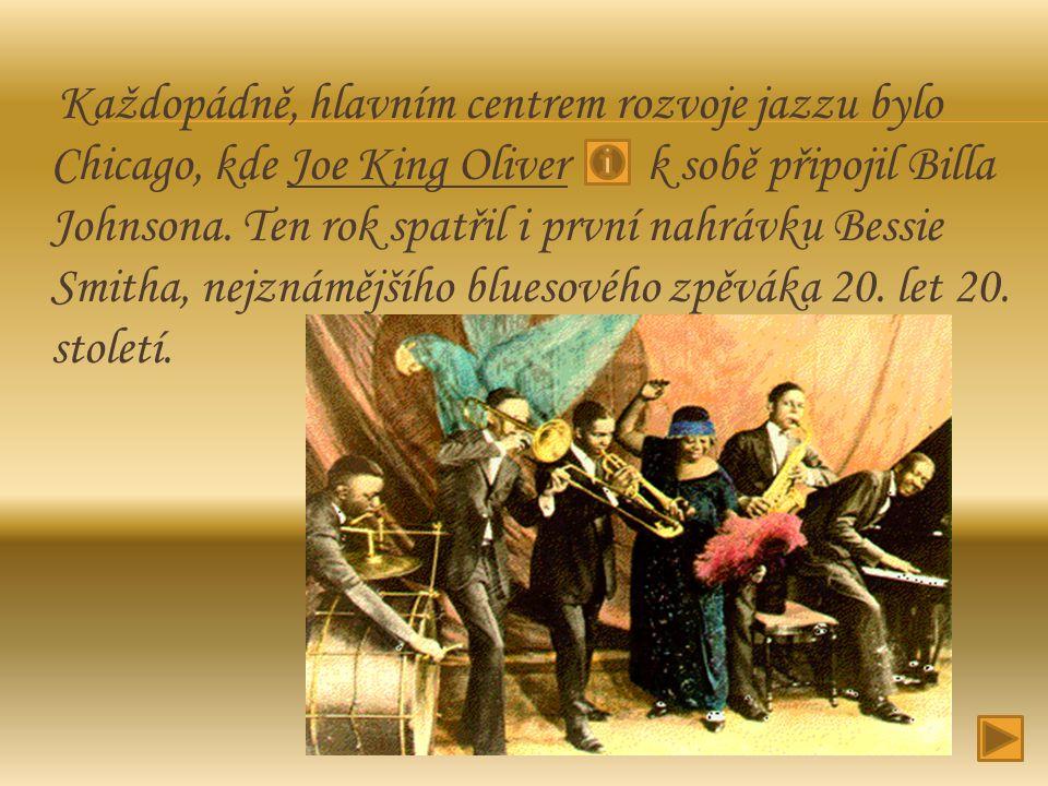 Každopádně, hlavním centrem rozvoje jazzu bylo Chicago, kde Joe King Oliver k sobě připojil Billa Johnsona. Ten rok spatřil i první nahrávku Bessie Sm