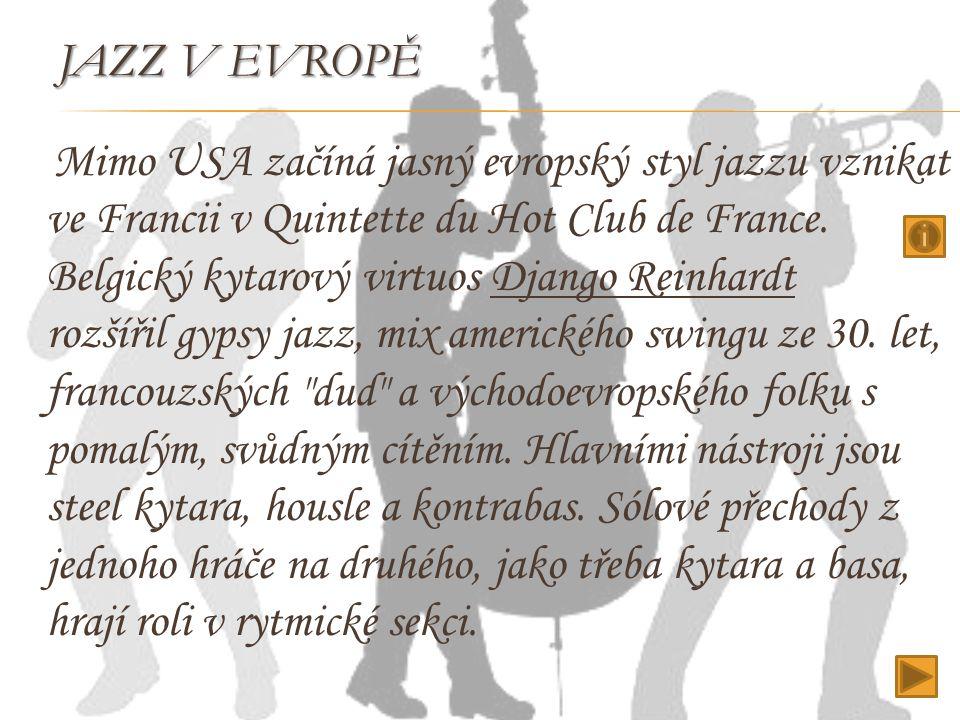 JAZZ V EVROPĚ Mimo USA začíná jasný evropský styl jazzu vznikat ve Francii v Quintette du Hot Club de France. Belgický kytarový virtuos Django Reinhar