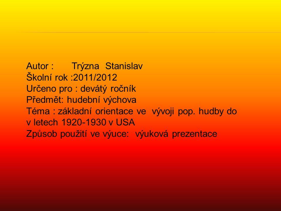 Autor : Trýzna Stanislav Školní rok :2011/2012 Určeno pro : devátý ročník Předmět: hudební výchova Téma : základní orientace ve vývoji pop. hudby do v
