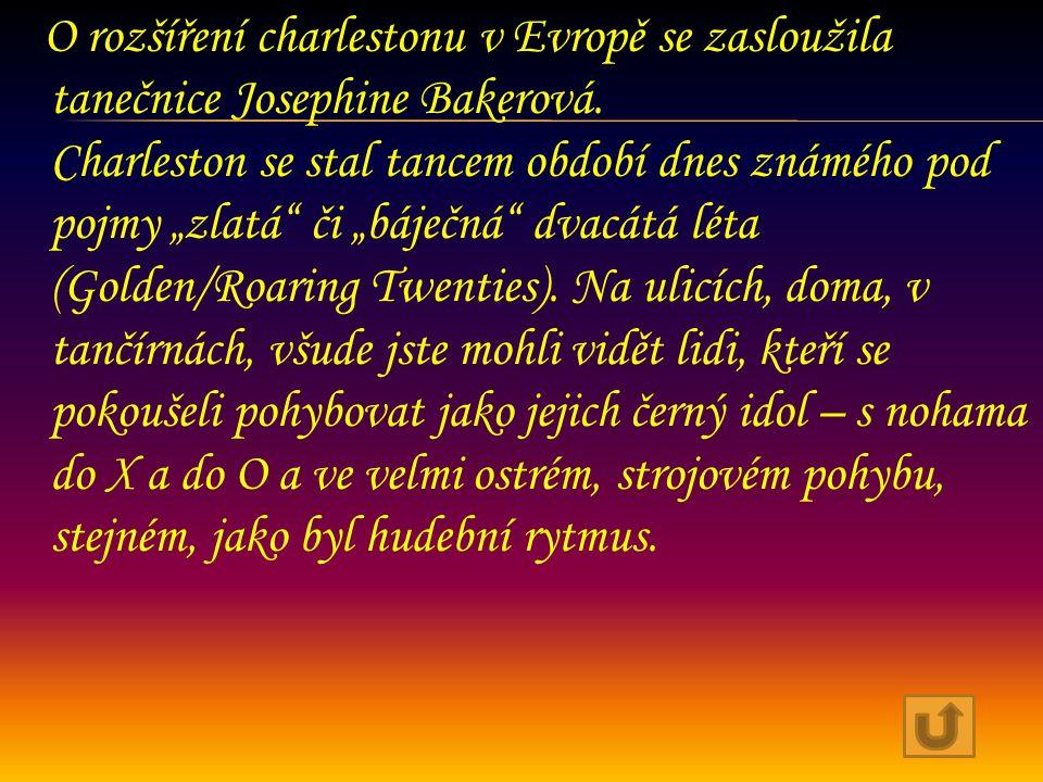 """O rozšíření charlestonu v Evropě se zasloužila tanečnice Josephine Bakerová. Charleston se stal tancem období dnes známého pod pojmy """"zlatá"""" či """"báječ"""