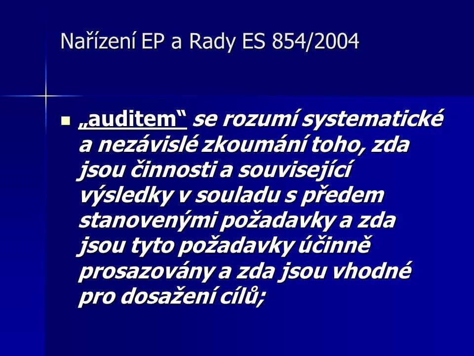 """Nařízení EP a Rady ES 854/2004  """"auditem se rozumí systematické a nezávislé zkoumání toho, zda jsou činnosti a související výsledky v souladu s předem stanovenými požadavky a zda jsou tyto požadavky účinně prosazovány a zda jsou vhodné pro dosažení cílů;"""