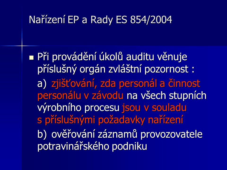Nařízení EP a Rady ES 854/2004  Při provádění úkolů auditu věnuje příslušný orgán zvláštní pozornost : a) zjišťování, zda personál a činnost personálu v závodu na všech stupních výrobního procesu jsou v souladu s příslušnými požadavky nařízení b) ověřování záznamů provozovatele potravinářského podniku