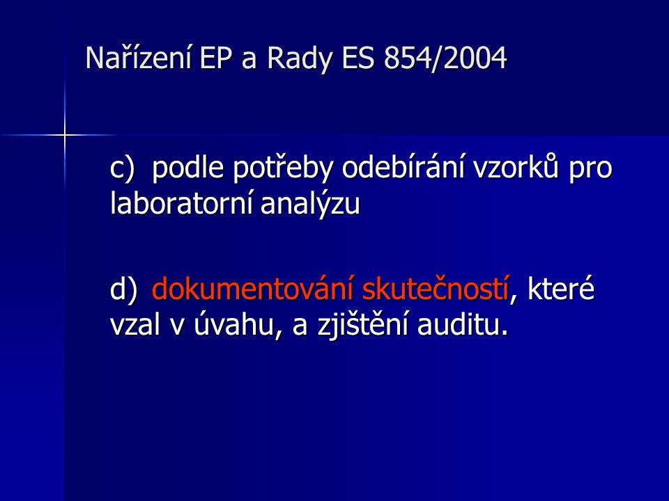 Nařízení EP a Rady ES 854/2004 c) podle potřeby odebírání vzorků pro laboratorní analýzu d) dokumentování skutečností, které vzal v úvahu, a zjištění auditu.