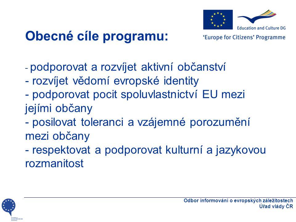 Specifické cíle programu: - setkávání občanů za účelem sdílení a výměny názorů - přiblížení Evropy občanům - podpora spolupráce mezi občany a organizacemi občanské společnosti Odbor informování o evropských záležitostech Úřad vlády ČR