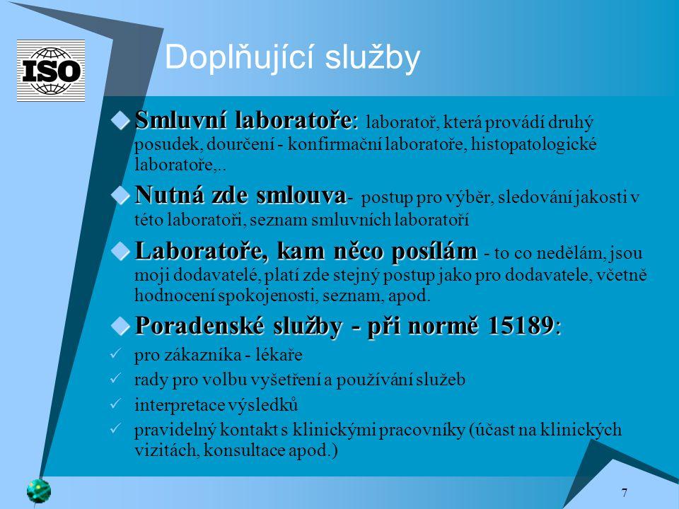7 Doplňující služby  Smluvní laboratoře:  Smluvní laboratoře: laboratoř, která provádí druhý posudek, dourčení - konfirmační laboratoře, histopatologické laboratoře,..