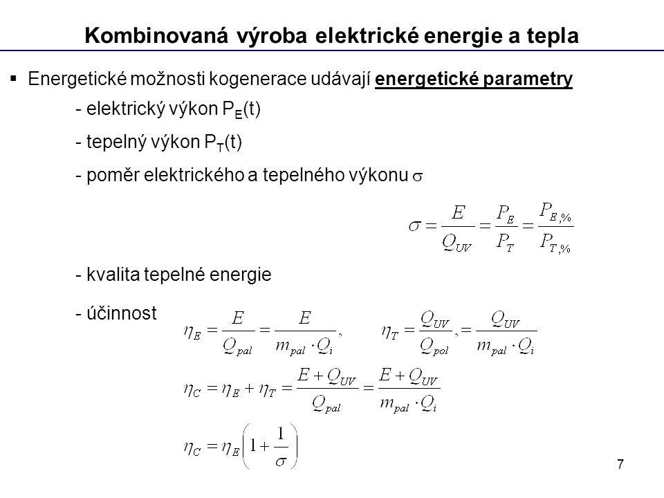 7 Kombinovaná výroba elektrické energie a tepla  Energetické možnosti kogenerace udávají energetické parametry - elektrický výkon P E (t) - tepelný výkon P T (t) - poměr elektrického a tepelného výkonu  - kvalita tepelné energie - účinnost