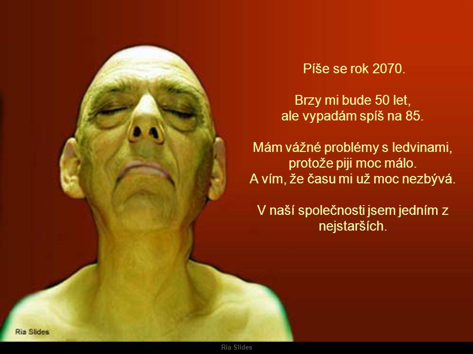 Ria Slides Píše se rok 2070.Brzy mi bude 50 let, ale vypadám spíš na 85.