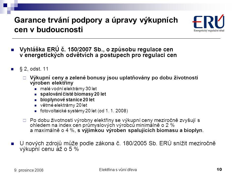 Elektřina s vůní dřeva10 9. prosince 2008 Garance trvání podpory a úpravy výkupních cen v budoucnosti  Vyhláška ERÚ č. 150/2007 Sb., o způsobu regula
