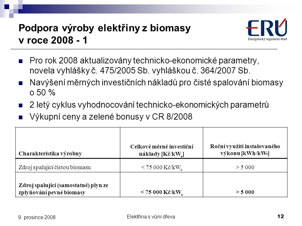 Elektřina s vůní dřeva12 9. prosince 2008 Podpora výroby elektřiny z biomasy v roce 2008 - 1  Pro rok 2008 aktualizovány technicko-ekonomické paramet