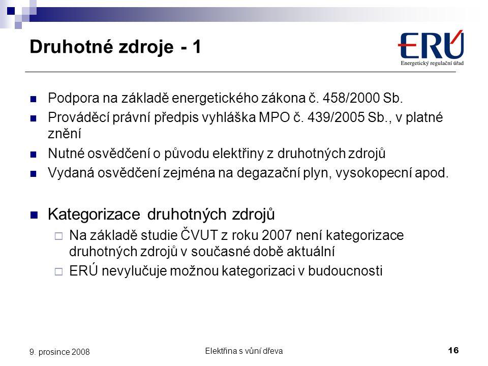 Elektřina s vůní dřeva16 9. prosince 2008 Druhotné zdroje - 1  Podpora na základě energetického zákona č. 458/2000 Sb.  Prováděcí právní předpis vyh