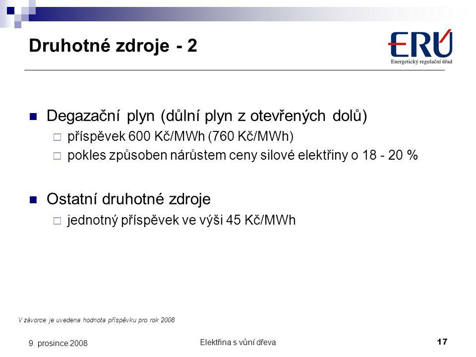 Elektřina s vůní dřeva17 9. prosince 2008 Druhotné zdroje - 2  Degazační plyn (důlní plyn z otevřených dolů)  příspěvek 600 Kč/MWh (760 Kč/MWh)  po