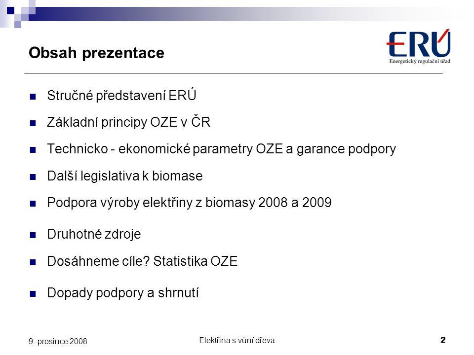 Elektřina s vůní dřeva2 9. prosince 2008 Obsah prezentace  Stručné představení ERÚ  Základní principy OZE v ČR  Technicko - ekonomické parametry OZ