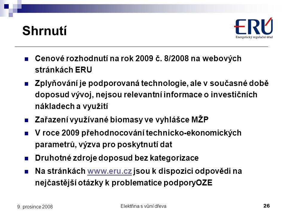Elektřina s vůní dřeva26 9. prosince 2008 Shrnutí  Cenové rozhodnutí na rok 2009 č. 8/2008 na webových stránkách ERU  Zplyňování je podporovaná tech