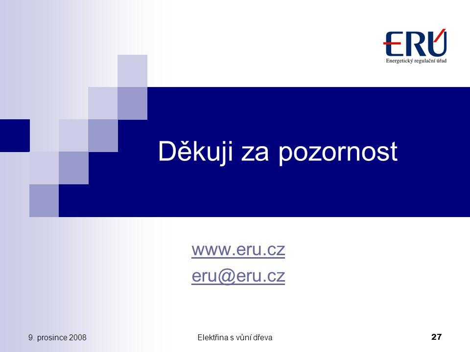 9. prosince 2008Elektřina s vůní dřeva 27 Děkuji za pozornost www.eru.cz eru@eru.cz