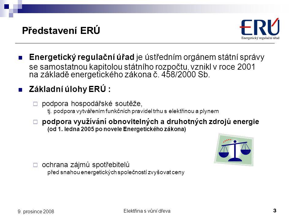 Elektřina s vůní dřeva3 9. prosince 2008 Představení ERÚ  Energetický regulační úřad je ústředním orgánem státní správy se samostatnou kapitolou stát