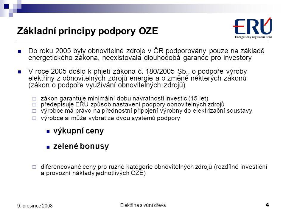 Elektřina s vůní dřeva4 9. prosince 2008 Základní principy podpory OZE  Do roku 2005 byly obnovitelné zdroje v ČR podporovány pouze na základě energe