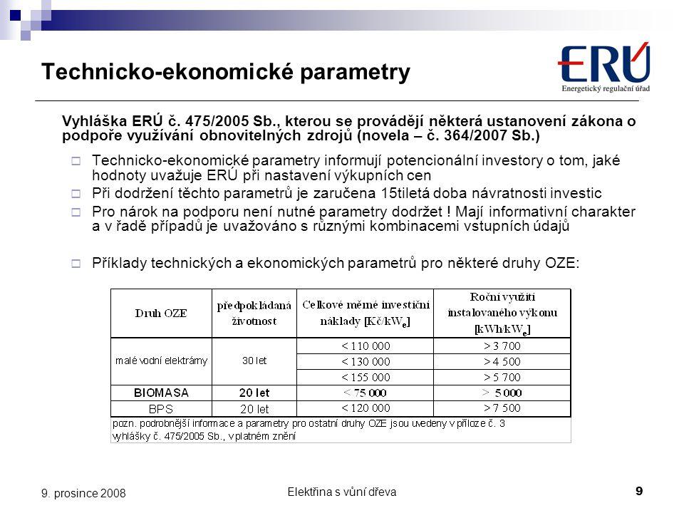 Elektřina s vůní dřeva9 9. prosince 2008 Technicko-ekonomické parametry Vyhláška ERÚ č. 475/2005 Sb., kterou se provádějí některá ustanovení zákona o