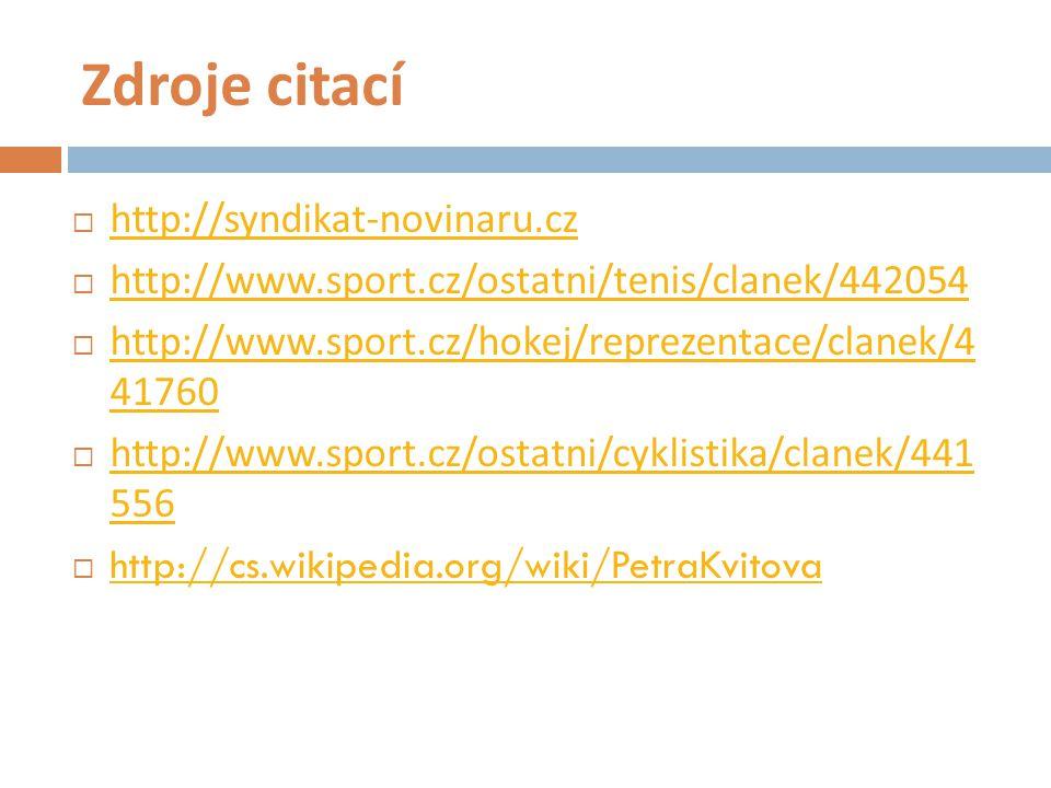 Zdroje citací  http://syndikat-novinaru.cz http://syndikat-novinaru.cz  http://www.sport.cz/ostatni/tenis/clanek/442054 http://www.sport.cz/ostatni/