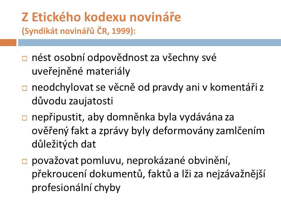 Z Etického kodexu novináře (Syndikát novinářů ČR, 1999):  nést osobní odpovědnost za všechny své uveřejněné materiály  neodchylovat se věcně od prav
