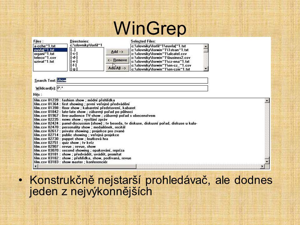 WinGrep •Konstrukčně nejstarší prohledávač, ale dodnes jeden z nejvýkonnějších