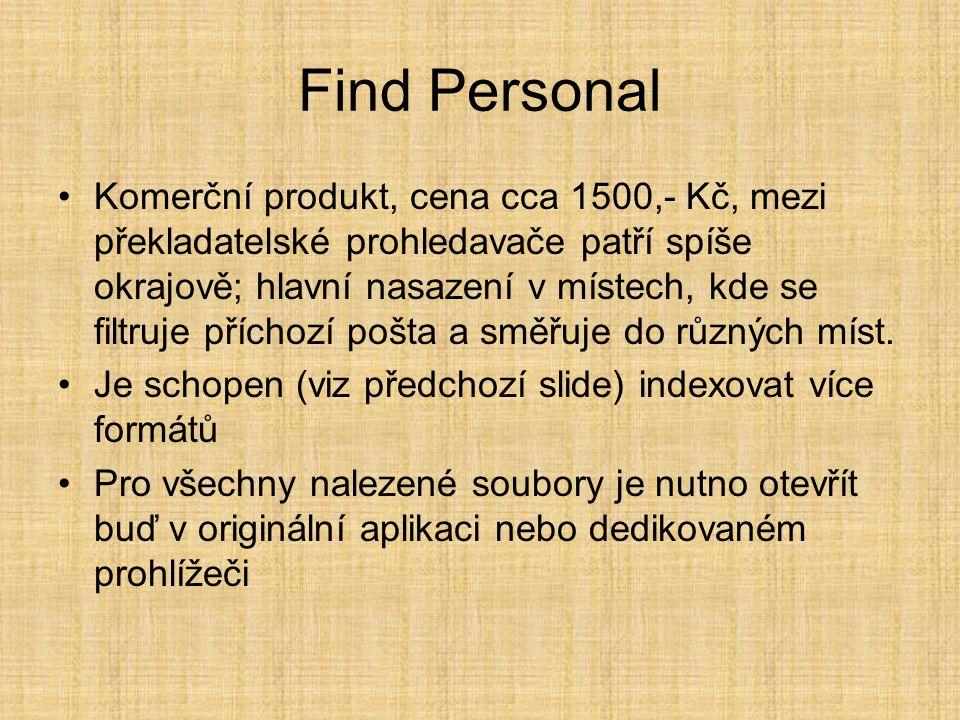 Find Personal •Komerční produkt, cena cca 1500,- Kč, mezi překladatelské prohledavače patří spíše okrajově; hlavní nasazení v místech, kde se filtruje příchozí pošta a směřuje do různých míst.