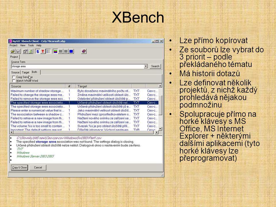 XBench •Lze přímo kopírovat •Ze souborů lze vybrat do 3 priorit – podle překládaného tématu •Má historii dotazů •Lze definovat několik projektů, z nichž každý prohledává nějakou podmnožinu •Spolupracuje přímo na horké klávesy s MS Office, MS Internet Explorer + některými dalšími aplikacemi (tyto horké klávesy lze přeprogramovat)