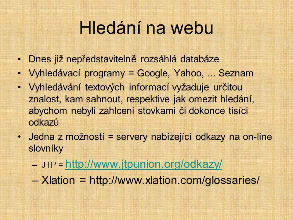 Hledání na webu •Dnes již nepředstavitelně rozsáhlá databáze •Vyhledávací programy = Google, Yahoo,...