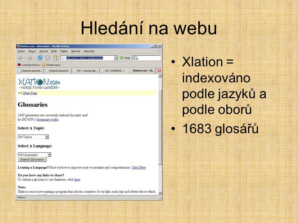 Hledání na webu •Xlation = indexováno podle jazyků a podle oborů •1683 glosářů