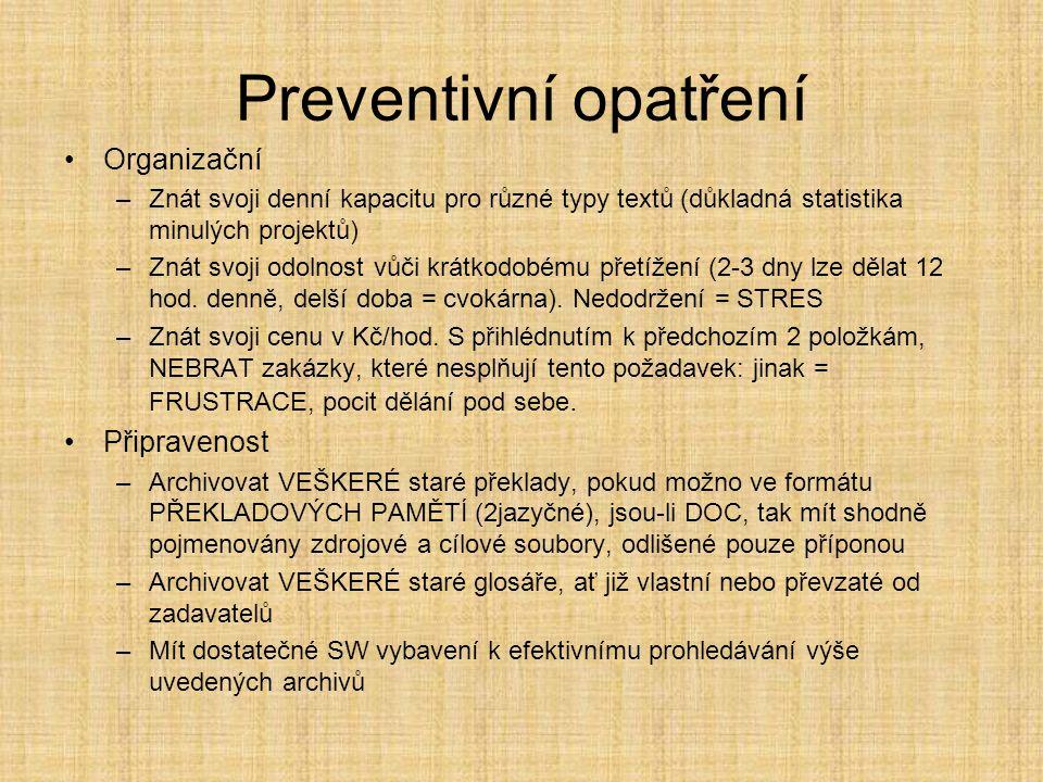 Preventivní opatření •Organizační –Znát svoji denní kapacitu pro různé typy textů (důkladná statistika minulých projektů) –Znát svoji odolnost vůči krátkodobému přetížení (2-3 dny lze dělat 12 hod.