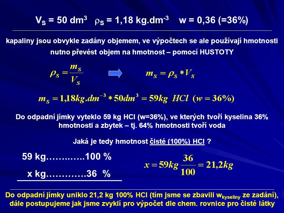 V S = 50 dm 3  S = 1,18 kg.dm -3 w = 0,36 (=36%) kapaliny jsou obvykle zadány objemem, ve výpočtech se ale používají hmotnosti nutno převést objem na