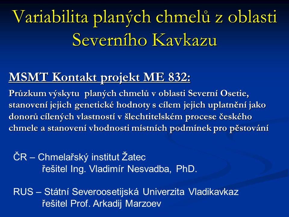 Variabilita planých chmelů z oblasti Severního Kavkazu MSMT Kontakt projekt ME 832: Průzkum výskytu planých chmelů v oblasti Severní Osetie, stanovení