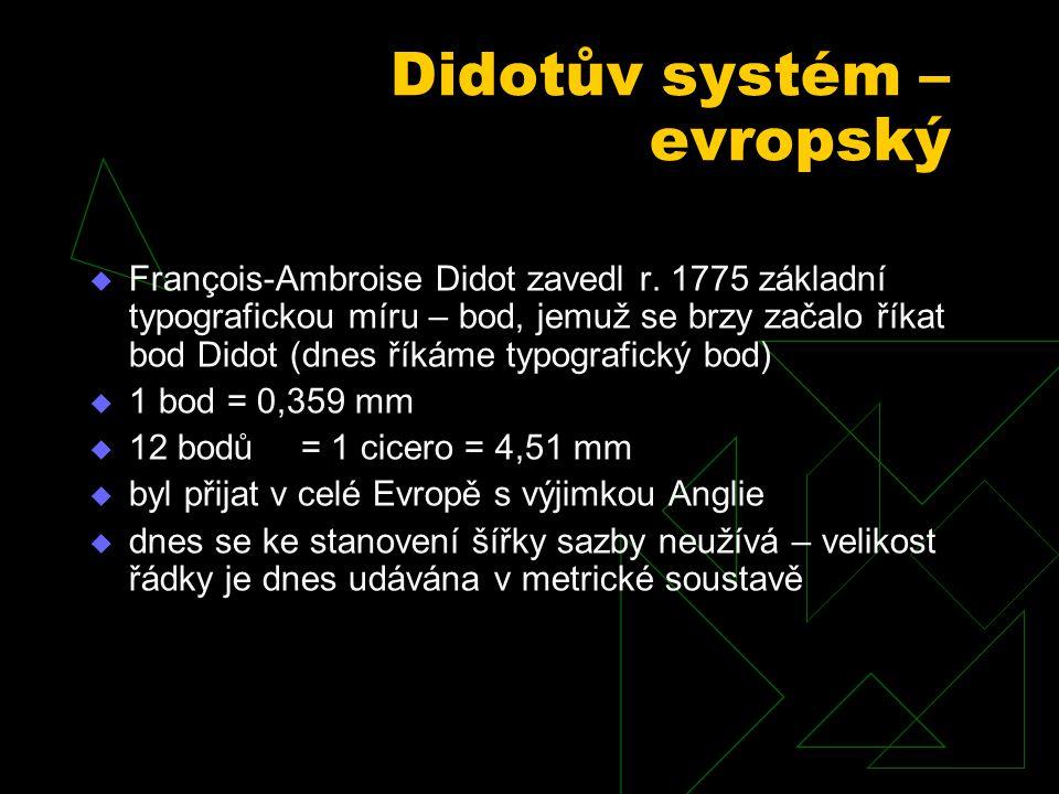 Didotův systém – evropský  François-Ambroise Didot zavedl r. 1775 základní typografickou míru – bod, jemuž se brzy začalo říkat bod Didot (dnes říkám