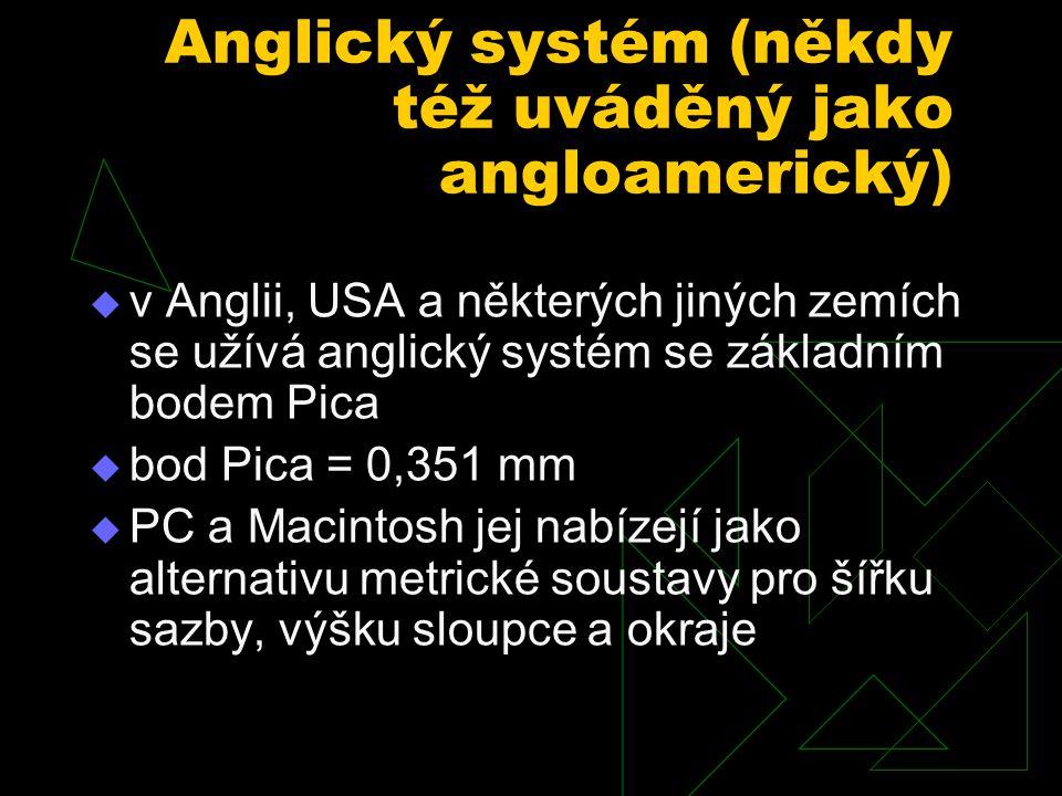 Anglický systém (někdy též uváděný jako angloamerický)  v Anglii, USA a některých jiných zemích se užívá anglický systém se základním bodem Pica  bo
