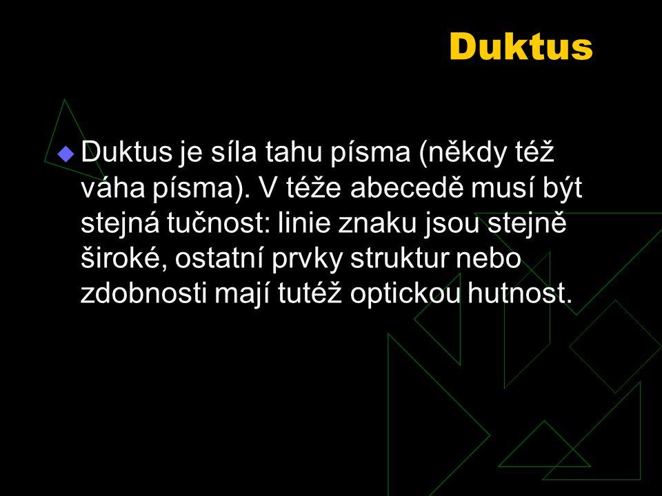 Duktus  Duktus je síla tahu písma (někdy též váha písma). V téže abecedě musí být stejná tučnost: linie znaku jsou stejně široké, ostatní prvky struk