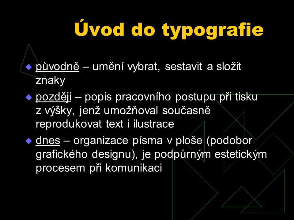 Úvod do typografie  původně – umění vybrat, sestavit a složit znaky  později – popis pracovního postupu při tisku z výšky, jenž umožňoval současně r