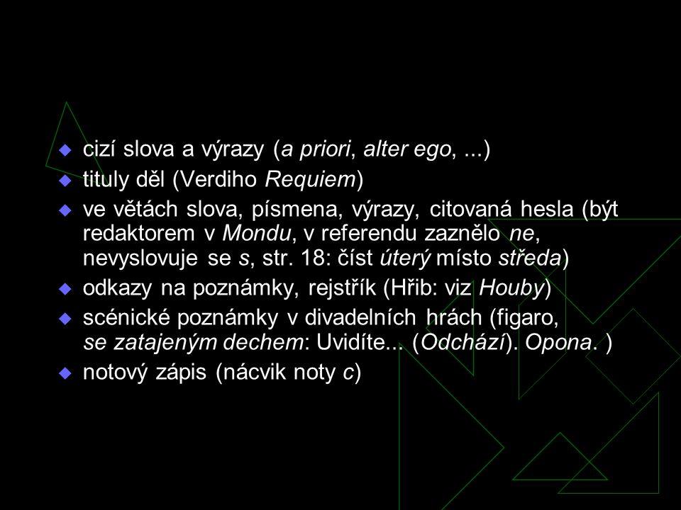  cizí slova a výrazy (a priori, alter ego,...)  tituly děl (Verdiho Requiem)  ve větách slova, písmena, výrazy, citovaná hesla (být redaktorem v Mo