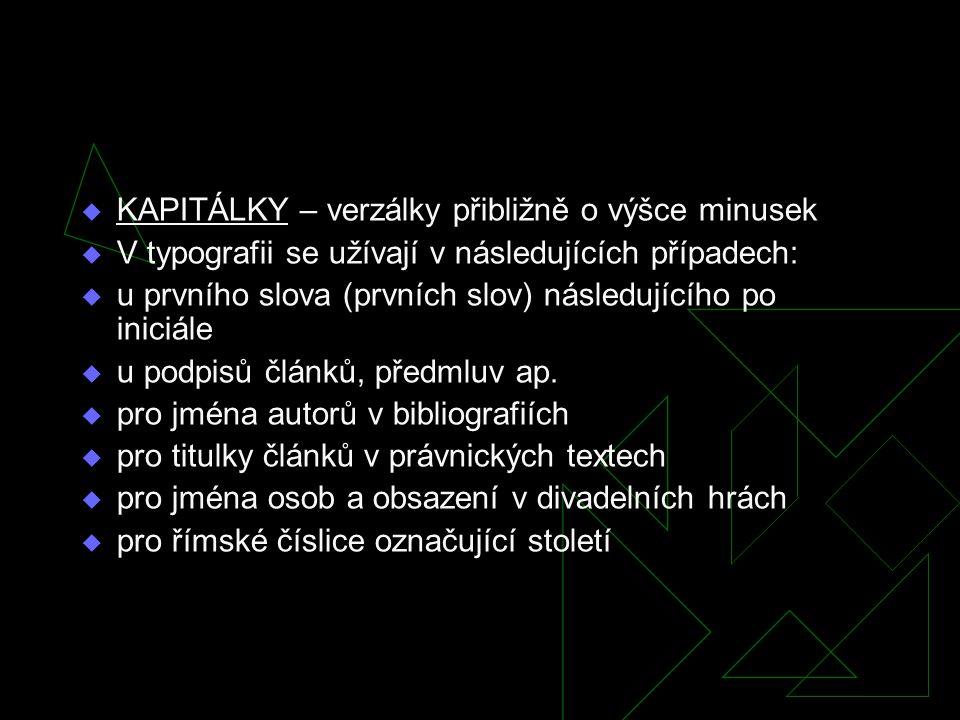  KAPITÁLKY – verzálky přibližně o výšce minusek  V typografii se užívají v následujících případech:  u prvního slova (prvních slov) následujícího p
