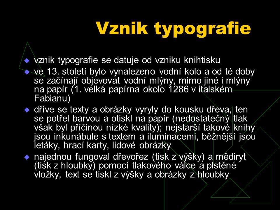 Vznik typografie  vznik typografie se datuje od vzniku knihtisku  ve 13. století bylo vynalezeno vodní kolo a od té doby se začínají objevovat vodní