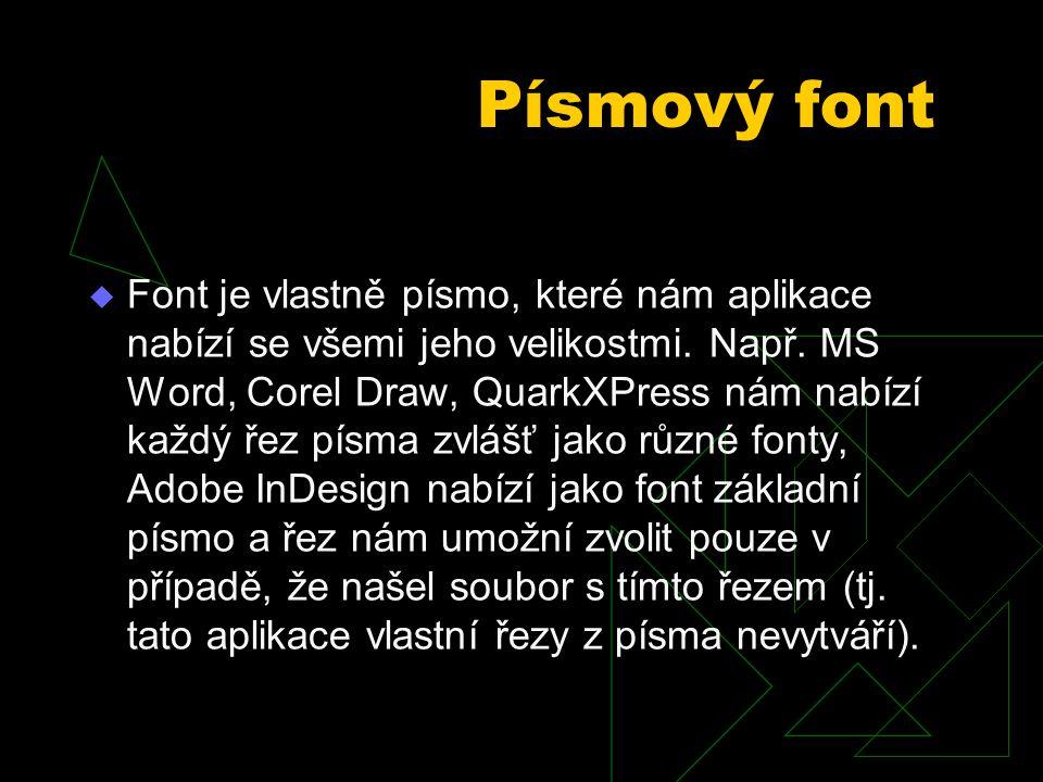 Písmový font  Font je vlastně písmo, které nám aplikace nabízí se všemi jeho velikostmi. Např. MS Word, Corel Draw, QuarkXPress nám nabízí každý řez